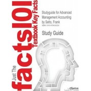 Studyguide for Advanced Management Accounting by Selto, Frank, ISBN 9780273730187 by Cram101 Textbook Reviews
