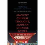 Ancient Chinese Thought, Modern Chinese Power by Xuetong Yan