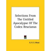 Selections from the Untitled Apocalypse of the Codex Brucianus by G R S Mead