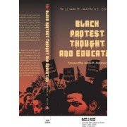 Black Protest Thought and Education by James D. Anderson