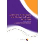 Anarchism, the Republic and Civil War in Spain: 1931-1939 by Julian Casanova
