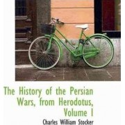 The History of the Persian Wars, from Herodotus, Volume I by Charles William Stocker
