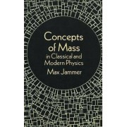 Concepts of Mass in Classical and Modern Physics by Max Jammer