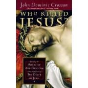 Who Killed Jesus? by John Dominic Crossan