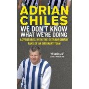 We Don't Know What We're Doing by Adrian Chiles