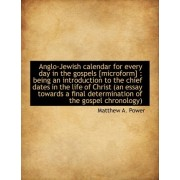 Anglo-Jewish Calendar for Every Day in the Gospels [Microform] by Matthew A Power
