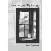 Here in the Big Empty by Mark Sanders
