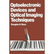 Optoelectronic Devices and Optical Imaging Techniques by D. A. Ross