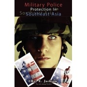 Military Police Protection in Southeast Asia by Ray E Jackson