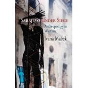 Sarajevo Under Siege by Ivana Macek