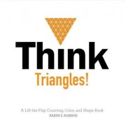 Think Triangles!: A Lift-The-Flap Color and Shape Book