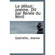 Le Debut; Poeme. Dit Par Renee Du Minil by Gabrielle Jeanne