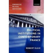 Political Institutions in Contemporary France by Robert Elgie