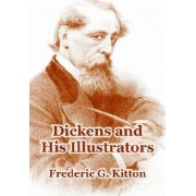 Dickens and His Illustrators by Frederic G Kitton