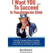 I Want You to Succeed in Your Corporate Climb by Bud Bilanich