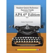 Student Quick Reference Success Guide to Writing in the Apa 6th Edition Style by Charles P. Kost II