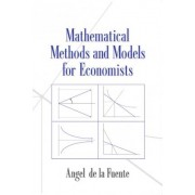 Mathematical Methods and Models for Economists by Angel de la Fuente