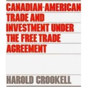 Canadian-American Trade and Investment Under the Free Trade Agreement by Harold Crookell