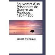 Souvenirs D'Un Prisonnier de Guerre Au Mexique, 1854-1855 by Ernest Vigneaux