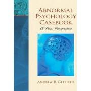 Abnormal Psychology Casebook by Andrew R. Getzfeld