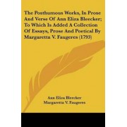 The Posthumous Works, in Prose and Verse of Ann Eliza Bleecker; To Which Is Added a Collection of Essays, Prose and Poetical by Margaretta V. Faugeres (1793) by Ann Eliza Bleecker