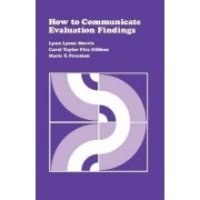 How to Communicate Evaluation Findings by Lynn Lyons Morris