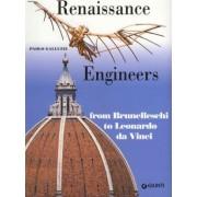 Renaissance Engineers from Brunelleschi to Leonardo da Vinci by Paolo Galluzzi