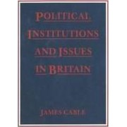 Political Institutions and Issues in Britain by James Cable