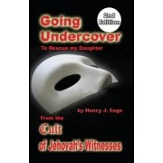 Going Undercover to Rescue My Daughter, from the Cult of Jehovah's Witnesses 2nd Edition by Nancy J Sage