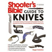 Shooter's Bible Guide to Knives: A Complete Guide to Fixed and Folding Blade Knives for Hunting, Survival, Personal Defense, and Everyday Carry, Paperback