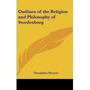 Outlines of the Religion and Philosophy of Swedenborg by Theophilus Parsons