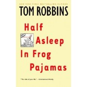 Half Asleep in Frog Pajamas by Tom Robbins