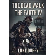 The Dead Walk the Earth: Part IV