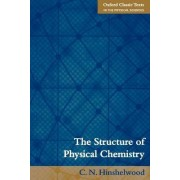 The Structure of Physical Chemistry by C. N. Hinshelwood