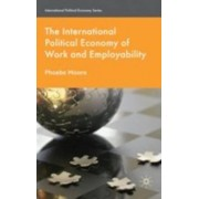 The International Political Economy of Work and Employability by Phoebe Moore