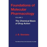 Foundations of Molecular Pharmacology: The Chemical Basis of Drug Action v.2 by J.B. Stenlake