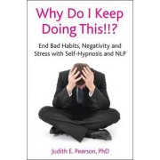 Why Do I Keep Doing This!!? by Judith E. Pearson