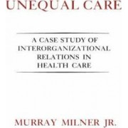 Unequal Care by Jr. Murray Milner