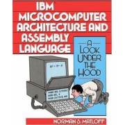 I. B. M. Microcomputer Architecture and Assembly Language by N.S. Matloff