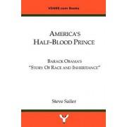 America's Half-Blood Prince: Barack Obama's Story of Race and Inheritance by Steve Sailer