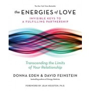The Energies of Love: Invisible Keys to a Fulfilling Partnership