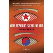 Your Republic Is Calling You by Young-Ha Kim