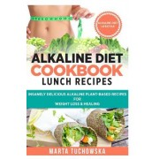 Alkaline Diet Cookbook: Lunch Recipes: Insanely Delicious Alkaline Plant-Based Recipes for Weight Loss & Healing