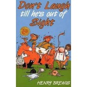 Don't Laugh Till He's Out of Sight by Henry Brewis