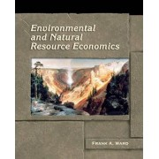 Environmental and Natural Resource Economics by Frank Ward