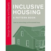Inclusive Housing: A Pattern Book by Center for Inclusive Design and Environmental Access