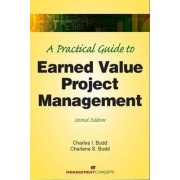 A Practical Guide to Earned Value Project Management by Charles I. Budd