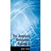 The American Revolution, Volume II by John Fiske