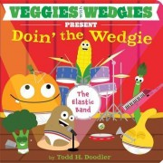 Veggies with Wedgies Present Doin' the Wedgie by Todd H Doodler