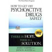 How to Get Off Psychoactive Drugs Safely by James Harper N C